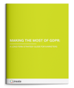 EBOOK - Making The Most Of GDPR: A Long-Term Strategy Guide For Marketers